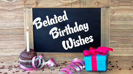 Belated Birthday Wishes For Friends ~ Top belated birthday wishes u quotes yard
