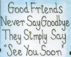 Good Friends Never Say Goodbye Quote